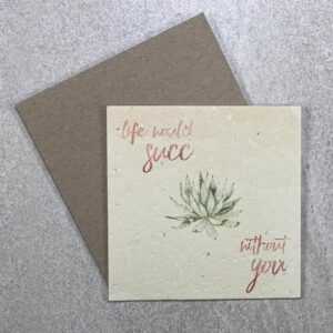 """Life Would Succ Without You"" plantable card. 100% recycled. Eco friendly cards."